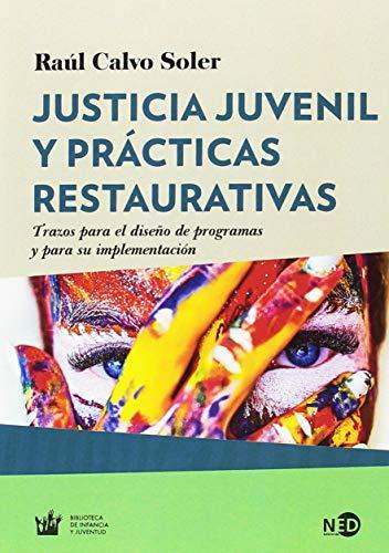 Justícia juvenil y prácticas restaurativas. Trazos para el diseño de programas y (Huellas y señales / Biblioteca de Infancia y Juventud) por RAUL CALVO SOLER