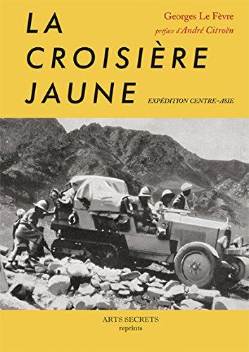 La croisière jaune, Expédition centre-Asie : Réédition en fac-similé de l'édition de 1933 par Georges Le Fèvre
