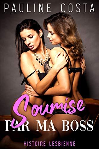 Couverture du livre Soumise par ma Boss: Nouvelle érotiques lesbienne