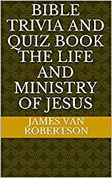 Bible Trivia and Quiz Book The Life And Ministry Of Jesus