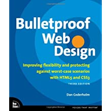 Bulletproof Web Design: Improving flexibility and protecting against worst-case scenarios with HTML5 and CSS3 (Voices That Matter)