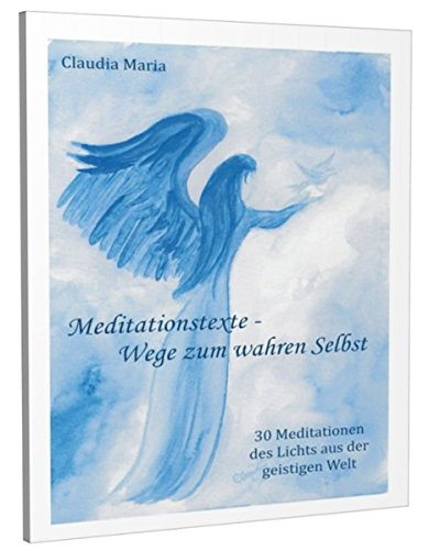 Meditationstexte - Wege zum wahren Selbst: 30 Meditationen des Lichts aus der geistigen Welt