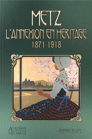 Metz, l'annexion en héritage (1871-1918)