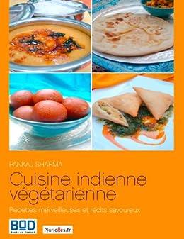 Cuisine indienne végétarienne : recettes merveilleuses et récits savoureux par [Sharma, Pankaj]