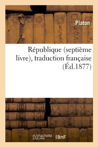 République (septième livre) , traduction française (Éd.1877) par Platon