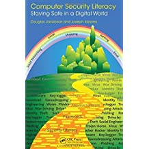 Computer Security Literacy: Staying Safe in a Digital World by Douglas Jacobson (2012-11-27)