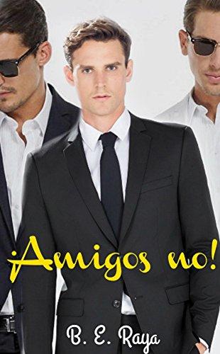 AMIGOS NO por B. E.  RAYA