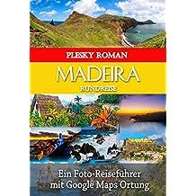 Madeira Rundreise: Ein Foto Reiseführer mit Google Maps Ortung