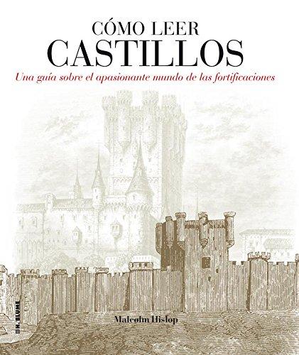 Cómo leer castillos: Un curso intensivo para entender las fortificaciones por Malcolm Hislop