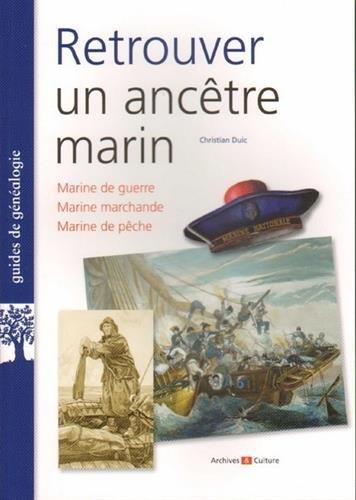 Retrouver un ancêtre marin: Marine de guerre. Marine marchande. Marine de pêche. par Christian Duic