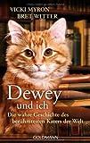 Dewey und ich -: Die wahre Geschichte des berühmtesten Katers der Welt von Vicki Myron