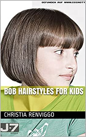 Bob Hairstyles For Kids Ebook Renviggo Christia Amazon In Kindle Store