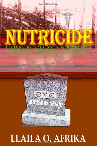 Nutricide: Using Food As A Weapon Against The Black Race by Llaila O. Afrika (2010-10-15)