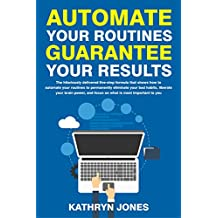 Automate Your Routines Guarantee Your Results (English Edition)