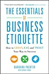 The Essentials of Business Etiquette: How to Greet, Eat and Tweet Your Way to Success is a book by Barbara Pachter that gives you 101 crucial tips for improving one's behaviour in any type of business situation and all these tips are delivered in ...
