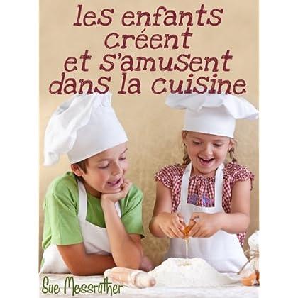 Les enfants créent et s'amusent dans la cuisine (Just for kids t. 1)