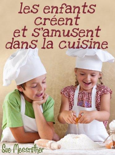 Les enfants créent et s'amusent dans la cuisine (Just for kids t. 1) par Sue Messruther