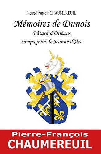 Memoires de Dunois, Batard d'Orleans, Compagnon de Jeanne d'Arc