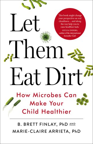 Let Them Eat Dirt: How Microbes Can Make Your Child Healthier (Gilbert Jack)