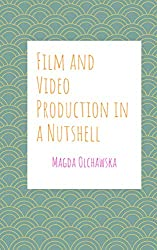 Film and Video Production in a Nutshell