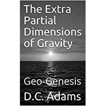 The Extra Partial Dimensions of Gravity: Geo-Genesis (D.C. Adams Lecture Series Collection Book 22) (English Edition)