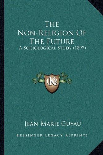 The Non-Religion of the Future the Non-Religion of the Future: A Sociological Study (1897) a Sociological Study (1897)