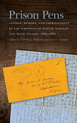 Prison Pens: Gender, Memory, and Imprisonment in the Writings of Mollie Scollay and Wash Nelson, 1863-1866 (New Perspectives on the Civil War Era Series)
