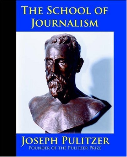 The School of Journalism in Columbia University: The Book that Transformed Journalism from a Trade into a Profession by Joseph Pulitzer (2006-04-01)