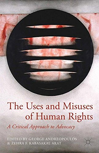 The Uses and Misuses of Human Rights: A Critical Approach to Advocacy