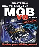 How to Give Your MGB V8 Power - Fourth Edition: Double Your MGB's Power! (SpeedPro Series) by Roger Williams (2015-09-15)