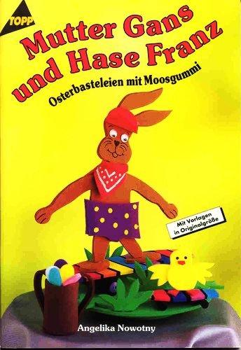 Mutter Gans und Hase Franz - Osterbasteleien mit Moosgummi (5. illustrierte Auflage inkl. 2 Vorlagebögen in Originalgröße) [Broschiert] - 1999 (Topp Hobby-Ratgeber) (Lamm-mobile)