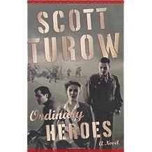 Ordinary Heroes: A Novel by Scott Turow (2005-11-01)