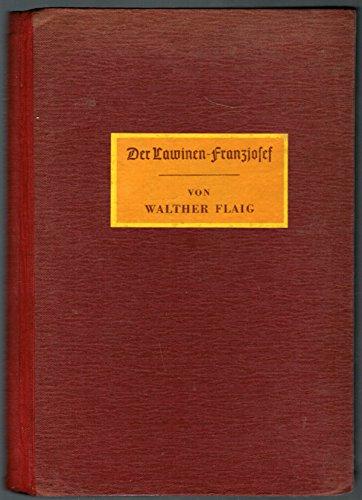 Der Lawinen-Franzjosef. Walther Flaig. 1941