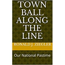 Town Ball Along The Line: Our National Pastime
