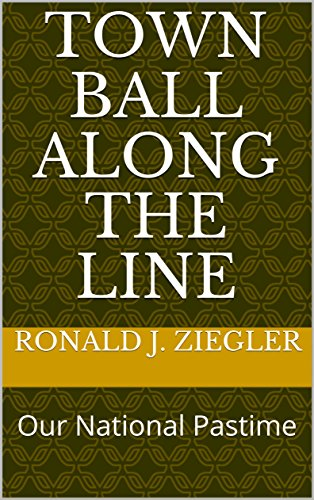 Town Ball Along The Line: Our National Pastime (English Edition) por Ronald J. Ziegler