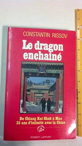 Le dragon enchaine/de chiang kai-shek a mao ze dong, trente-cinq ans d'intimite avec la chine