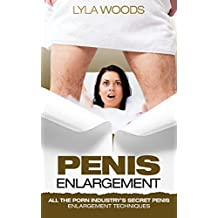 PENIS ENLARGEMENT: Secrets to penis enlargement techniques exercises & tips on how to add several inches and fight impotence ((PENIS ENLARGEMENT, impotence, ... jelqs, jelqing, l Book 1) (English Edition)
