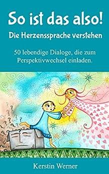 So ist das also! Die Herzenssprache verstehen: 50 lebendige Dialoge, die zum Perspektivwechsel einladen von [Werner, Kerstin]
