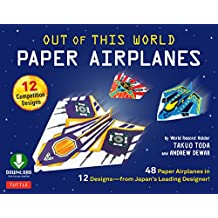 Out of This World Paper Airplanes Ebook: 48 Paper Airplanes in 12 Designs from Japan's Leading Designer - 48 Fold-Up Planes; 12 Competition-Grade Designs; Full-Color Book