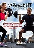 Telecharger Livres 10 SEANCES DE HIIT 10 seances d exercices de haute intensite pour bruler de la graisse et se muscler rapidement (PDF,EPUB,MOBI) gratuits en Francaise
