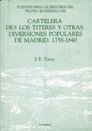 Cartelera des los Titeres y Otras Diversiones Populares de Madrid, 1758-1840: Estudio y Documentos (Coleccion Tamesis: Serie C, Fuentes Para la Historia del Teatro en Espana)