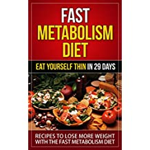 Fast Metabolism Diet: Eat Yourself Thin in 29 Days - Recipes to Lose More Weight with the Fast Metabolism Diet (fast metabolism diet, fast metabolism diet ... diet principles) (English Edition)