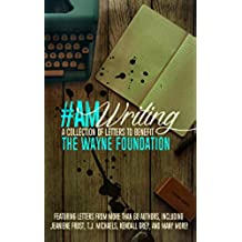 #AmWriting: A Collection of Letters to Benefit The Wayne Foundation (English Edition)