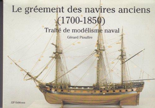 Le gréement des navires anciens (1700-1850) Traité de modélisme naval par Gérard Piouffre (Broché)
