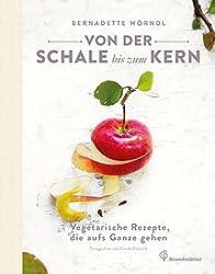 Von der Schale bis zum Kern - Vegetarische Rezepte, die aufs Ganze gehen