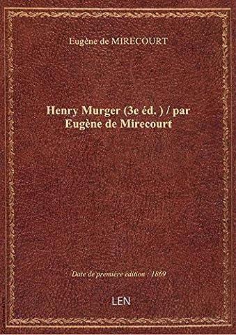 Henry Murger (3e éd.) / par Eugène de Mirecourt