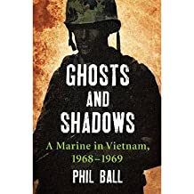 [(Ghosts and Shadows: A Marine in Vietnam, 1968-1969 )] [Author: Phil Ball] [Dec-2012]