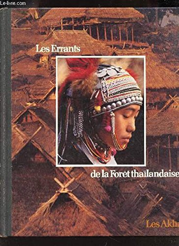 Les Errants de la forêt thaïlandaise : les Akha. Collection : Peuples en péril.