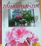 Zimmerpflanzen So grünen und blühen sie am schönsten Mit Porträts und Pflegetips beliebter Grün- und Blütenpflanzen sowie Novitäten und Raritäten