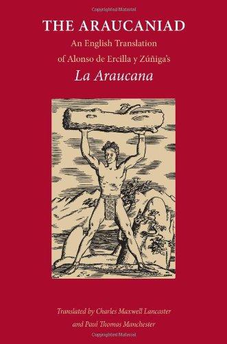 The Araucaniad: A Version in English Poetry of Alonso de Ercilla y Zuniga's La Araucana